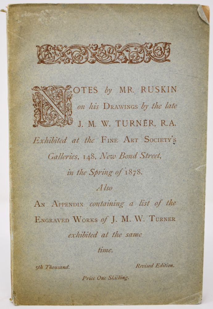 Notes by Mr. Ruskin on his drawings by the late J.M.W. Turner, R.A. : exhibited at the Fine Art Society's galleries ... in the spring of 1878. Also an appendix containing a list of the engraved works of J.M.W. Turner exhibited at the same time. [E.M. Forster's Copy]. John Ruskin.