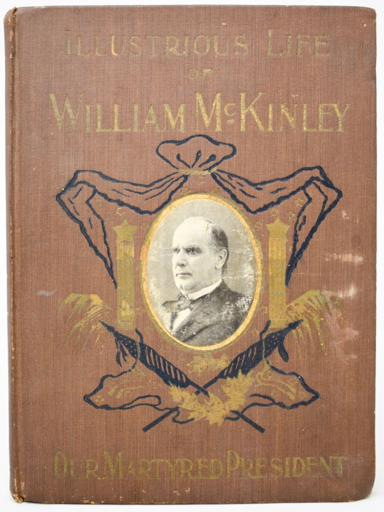 The Illustrious Life of William McKinley: our Martyred President. Murat Halstead.