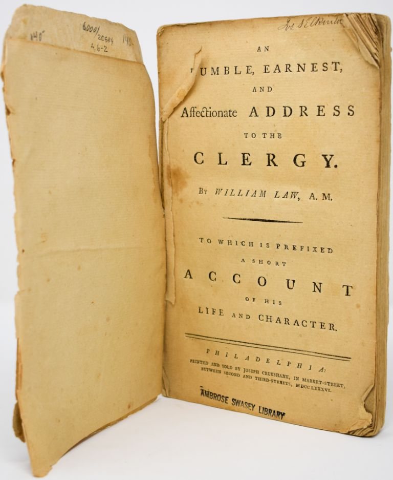 An Humble, Earnest, and Affectionate address to the Clergy. by William Law, A.M. to Which is Prefixed a Short Account of His Life and Character. William Law.