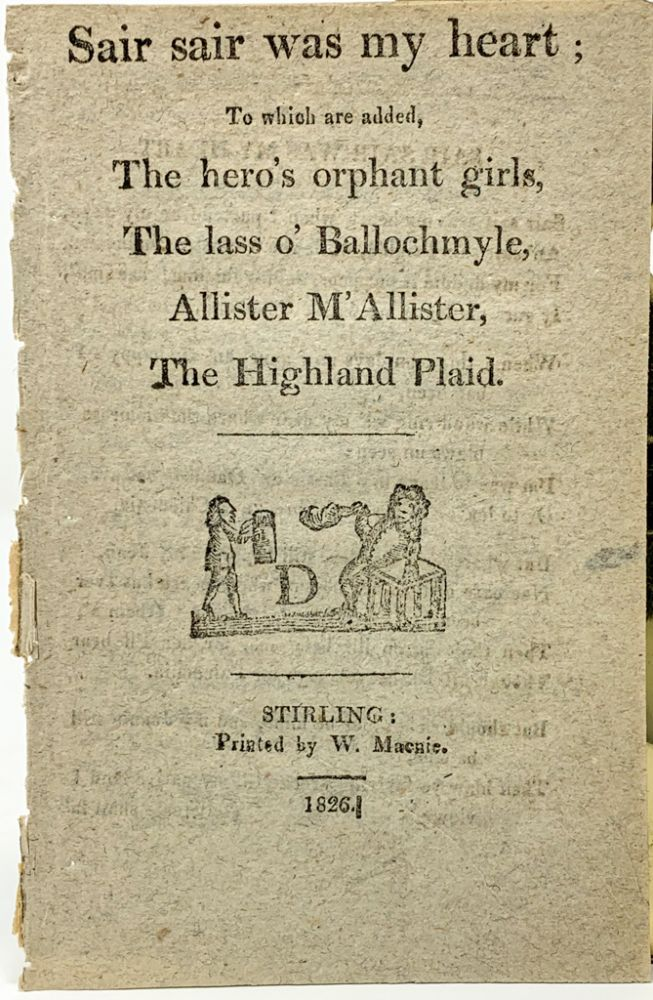 Sair sair was my heart; To which are added, The hero's orphans girls, the lass o' Ballochmyle, All-star M'Allister, The Highland Plaid. William Macnie, ed.