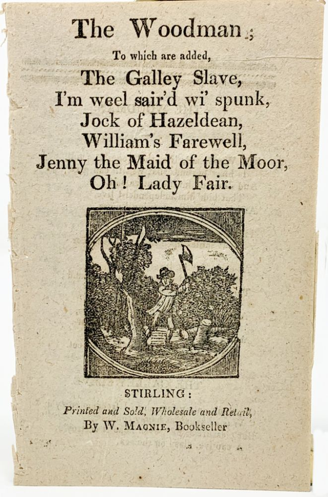 The Woodman; To which are added, The Galley Slave, I'm well sair'd wi' spunk, Jock of Hazeldean, Wililam's Farewell, Jenny the Maid of the Moor, Oh! Lady Fair. William Macnie, ed.