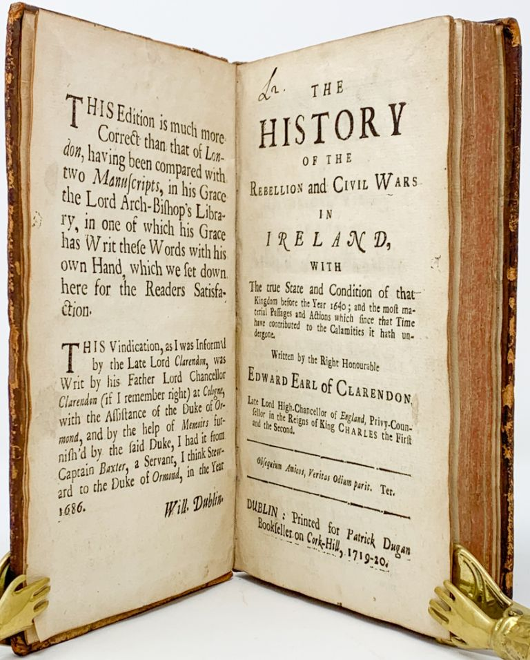 The History of the Rebellion and Civil Wars in Ireland, With the True State and Condition of That Kingdom Before the Year 1640; and the Most Material Passages and Actions Which Since That Time Have Contributed to the Calamities it Hath Undergone . . Edward Hyde Clarendon, Earl of.