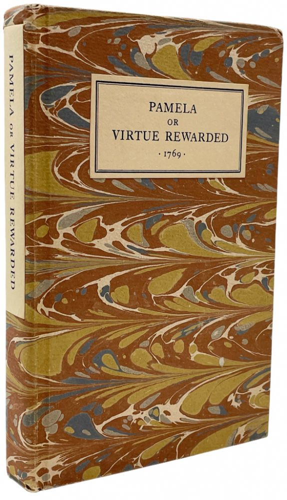 Pamela, or, Virtue Rewarded. A Facsimile Reproduction of the Edition of 1769, with an Introduction by A. Edward Newton. A. Edward Newton, intro., Samuel Richardson.