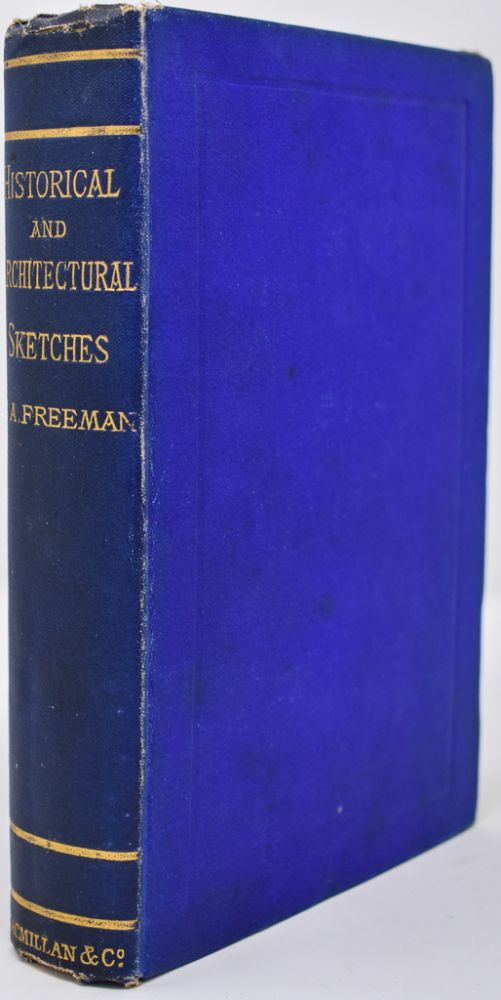 Historical and Architectural Sketches: Chiefly Italian. Edward A. Freeman.