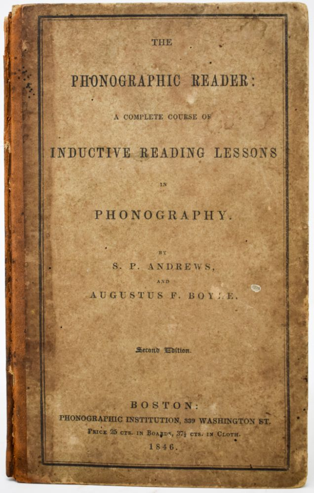 The Phonographic Reader: A Complete Course of Inductive Reading Lessons in Phonography. S. P. Andrews, Augustus F. Boyle.