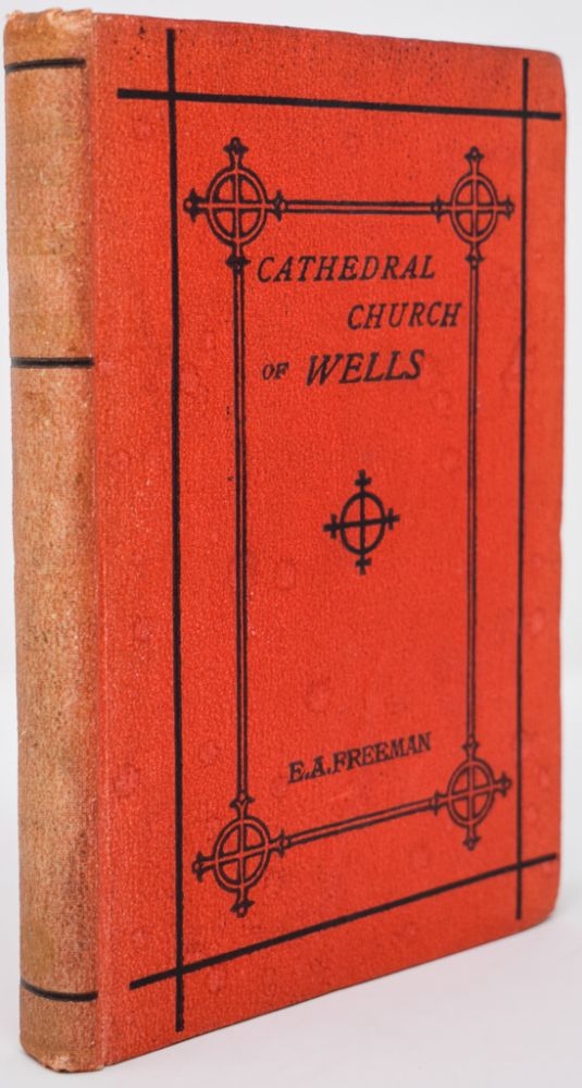 History of the Cathedral Church of Wells as Illustrating the History of The Cathedral Churches of the Old Foundation. Edward A. Freeman.