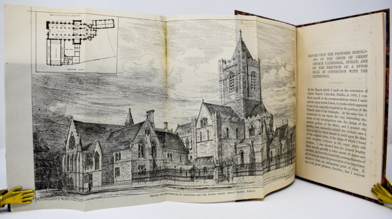 Report on the rebuilding of the choir of Christ Church Cathedral, Dublin: and on the erection of a synod hall for the Church of Ireland. George Edmund Street.