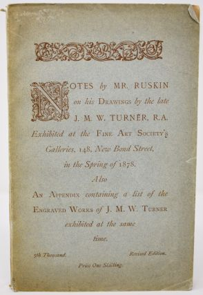 Notes by Mr. Ruskin on his drawings by the late J.M.W. Turner, R.A. : exhibited at the Fine Art...