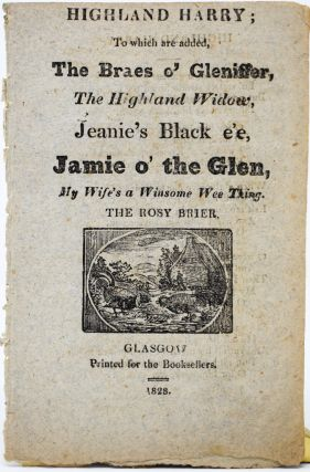 Highland Harry; to which are added, The Braes o' Gleniffer, The Highland Widow, Jeanie's Black...