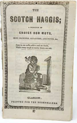 The Scotch Haggis; a Selection of Choice Bon Mots, Irish Blunders, Repartees, Anecdotes, &c
