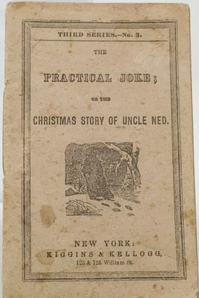 The Practical Joke, or the Christmas Story of Uncle Ned. Anon