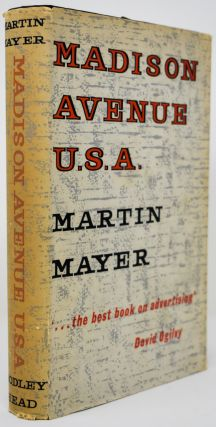 Madison Avenue U.S.A. The Inside Story of American Advertising [J.B. Priestley's copy]. Martin...